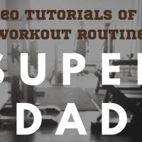 Video Tutorials of My Workout Routine - The Super Dad